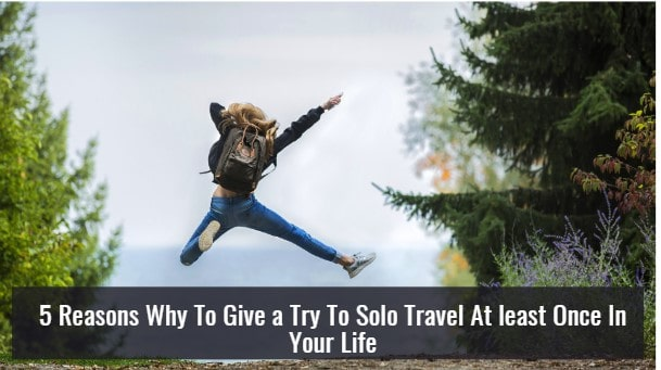 Why to Try Solo Travel at Least Once in Your Life